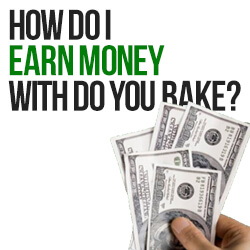 How Do I Earn Money with Do You Bake